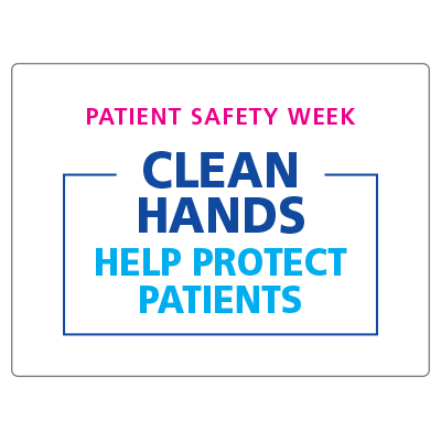 Patient safety week clean hands help protect patients