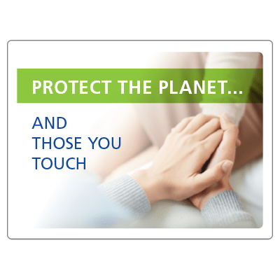 Protect the planet and those you touch